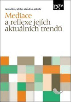 Lenka Holá, Michal Malacka: Mediace a reflexe jejích aktuálních trendů cena od 420 Kč