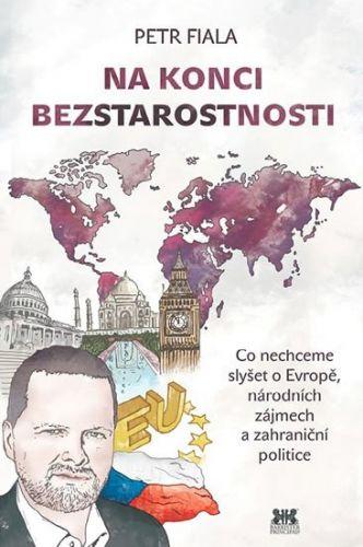 Petr Fiala: Na konci beztarostnosti - Co nechceme slyšet o Evropě, národních zájmech a zahraniční politice cena od 125 Kč