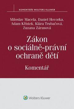 Macela Miloslav, Hovorka Daniel, Adam Křístek: Zákon o sociálně-právní ochraně dětí Komentář cena od 0 Kč
