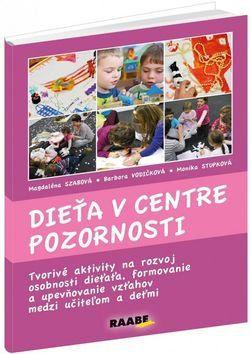 Magdalena Szabová, Monika Stupková, Barbora Vodičková: Dieťa v centre pozornosti cena od 648 Kč