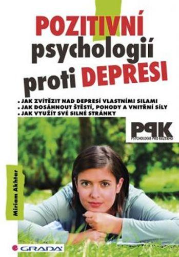 Miriam Akhtar: Pozitivní psychologií proti depresi - Jak svépomocí dosáhnout štěstí, pohody a vnitřní síly cena od 229 Kč