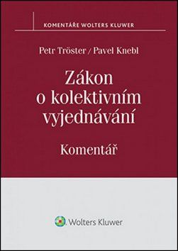 Pavel Knebl, Petr Tröster: Zákon o kolektivním vyjednávání - Komentář cena od 243 Kč