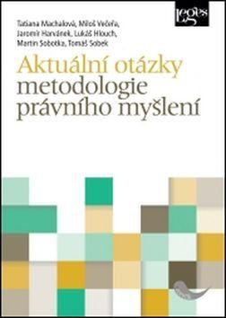 Tatiana Machalová, Miloš Večeřa, Jaromír Harvánek: Aktuální otázky metodologie právního myšlení cena od 314 Kč