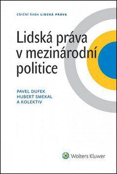 Pavel Dufek, Hubert Smekal: Lidská práva v mezinárodní politice cena od 592 Kč
