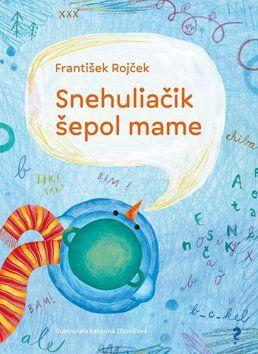 František Rojček, Katarína Ilkovičová: Snehuliačik šepol mame cena od 181 Kč