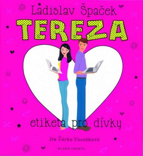Ladislav Špaček: Tereza - Etiketa pro dívky - CDmp3 (Čte Šárka Vaculíková) cena od 199 Kč