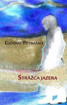 Ľudovít Petraško: Strážca jazera cena od 304 Kč