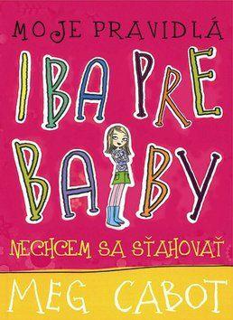 Meg Cabot: Moje pravidlá Iba pre baby Nechcem sa sťahovať cena od 208 Kč