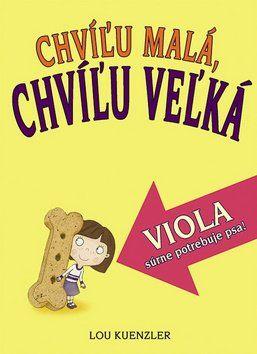 Lou Kuenzler: Chvíľu malá, chvíľu veľká Viola súrne potrebuje psa! cena od 172 Kč