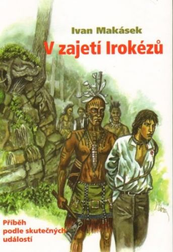 Ivan Makásek: V zajetí Irokézů cena od 182 Kč