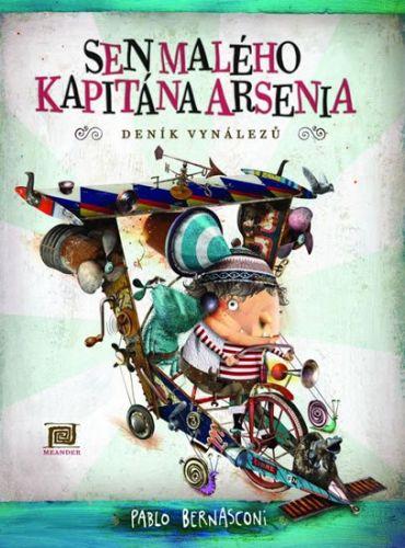 Pablo Bernasconi: Sen malého kapitána Arsenia (Deník vynálezů) cena od 174 Kč