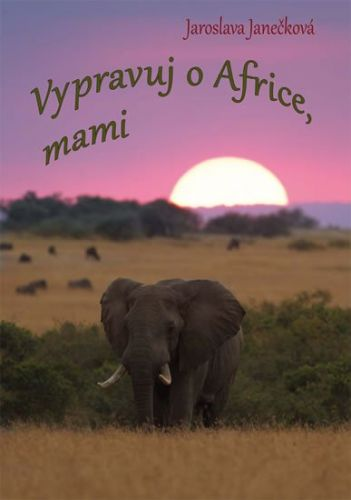 Jaroslava Janečková: Vypravuj o Africe, mami cena od 116 Kč