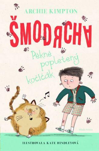 Archie Kimpton, Kate Hindleyová: Šmodrcha - Pěkně popletený kočičák cena od 186 Kč