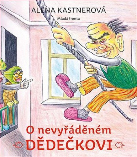 Alena Kastnerová: O nevyřáděném dědečkovi cena od 231 Kč