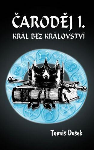 Tomáš Dušek, Nikola Dušková: Čaroděj I. - Král bez království cena od 123 Kč