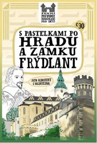 Eva Chupíková: S pastelkami po hradu a zámku Frýdlant cena od 47 Kč