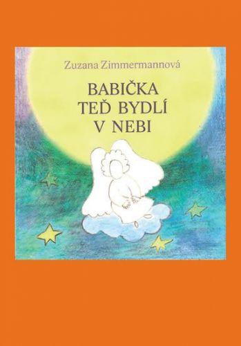 Zuzana Zimmermannová: Babička teď bydlí v nebi cena od 87 Kč