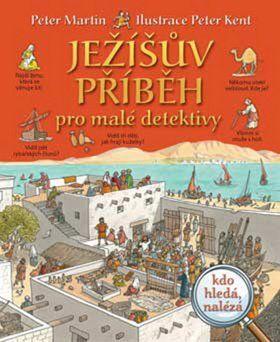Peter Martin, Peter Kent: Ježíšův příběh pro malé detektivy cena od 173 Kč