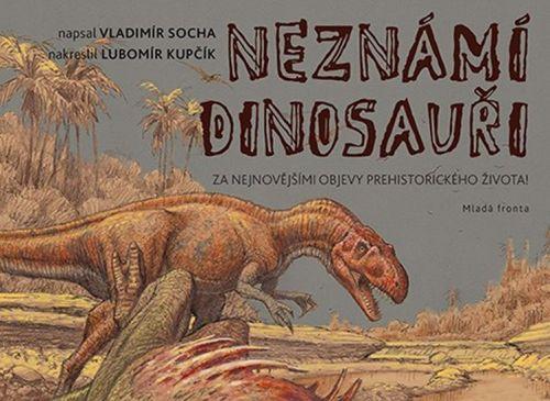 Vladimír Socha: Neznámí dinosauři - Za nejnovějšími objevy prehistorického života! cena od 235 Kč