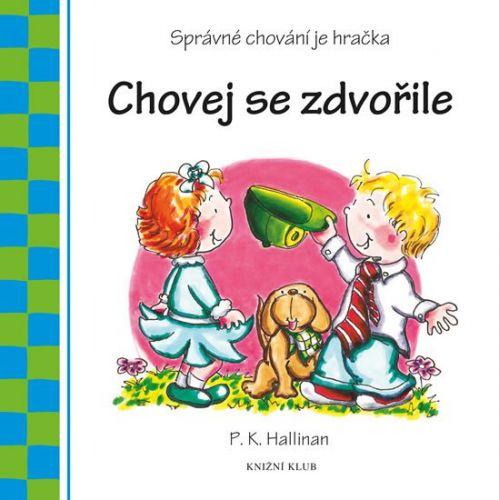 P.K. Hallinan: Chovej se zdvořile - Správné chování je hračka cena od 99 Kč