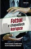 Karel Felt: Fotbal v chapadlech korupce cena od 197 Kč