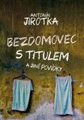 Antonín Jirotka: Bezdomovec s titulem cena od 169 Kč