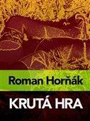 Roman Horňák: Krutá hra cena od 134 Kč