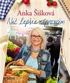 Anna Šišková: Nič lepšie nepoznám cena od 285 Kč