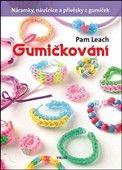 Pam Leach: Gumičkování - Náramky, náušnice a přívěsky z gumiček cena od 94 Kč
