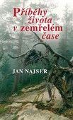 Jan Najser: Příběhy života v zemřelém čase cena od 103 Kč