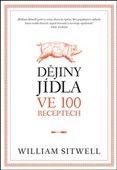 William Sitwell: Dějiny jídla ve 100 receptech cena od 475 Kč