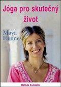 Maya Fiennes: Jóga pro skutečný život cena od 299 Kč