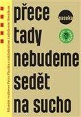 Ladislav Horáček: Přece tady nebudeme sedět na sucho cena od 171 Kč