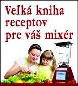 Eko-konzult Veľká kniha receptov pre váš mixér cena od 275 Kč