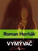 Roman Horňák: Vymývač cena od 134 Kč