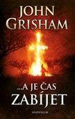 John Grisham: …a je čas zabíjet cena od 318 Kč