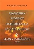Richard Sobotka: PRANOSTIKY, AFORISMY, PROSTOŘEKADLA, RÁD cena od 0 Kč