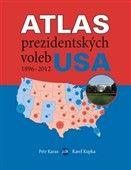 Karel Kupka: Atlas prezidentských voleb USA 1896–2012 cena od 89 Kč
