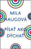 Mila Haugová: Písať ako dýchať cena od 232 Kč