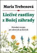 Maria Trebenová: Liečivé rastliny z Božej záhrady cena od 163 Kč