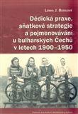 Lenka Budilová: Dědická praxe, sňatkové strategie a pojmenovávání u bulharských Čechů v letech 1900–1950 cena od 205 Kč