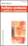 Radim Marada: Kultura protestu a politizace každodennosti cena od 143 Kč