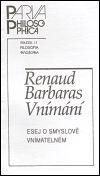 Renaud Barbaras: Vnímání - esej o smyslově vnímatelném cena od 38 Kč