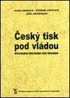 Jakub Končelík: Český tisk pod vládou Wolfganga Wolframa von Wolmara cena od 262 Kč