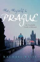 Weiss Rachael: Me, Myself and Prague: An Unreliable Guide to Bohemia cena od 194 Kč