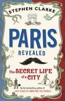 Clarke Stephen: Paris Revealed: The Secret Life of a City cena od 194 Kč