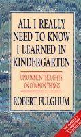 Fulghum Robert: All I Really Needed Know I Learned in Kindergarten cena od 185 Kč