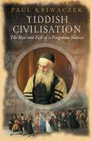 Kriwaczek Paul: Yiddish Civilization: The Rise and Fall of a Forgotten Nation cena od 323 Kč