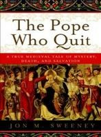 Sweeney, John M: The Pope Who Quit: A True Medieval Tale Of Mystery, Death, And Salvation cena od 243 Kč