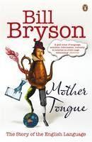 Bryson Bill: Mother Tongue: The Story of the English Language cena od 291 Kč